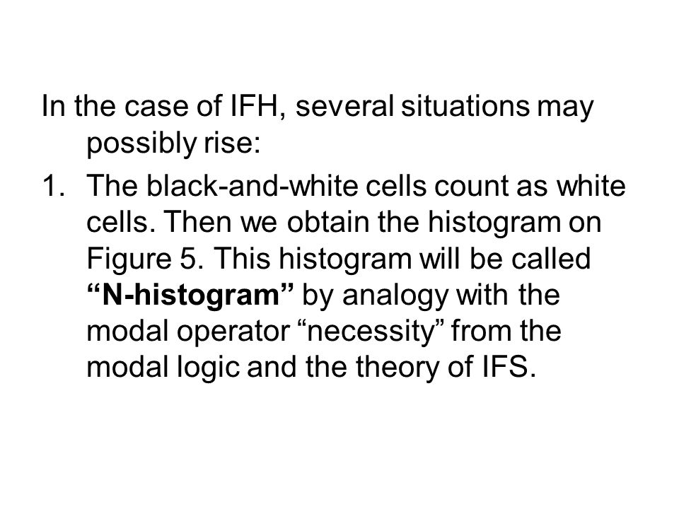 In the case of IFH, several situations may possibly rise: 1.The black-and-white cells count as white cells.