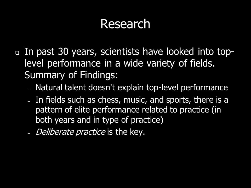 Research  In past 30 years, scientists have looked into top- level performance in a wide variety of fields.