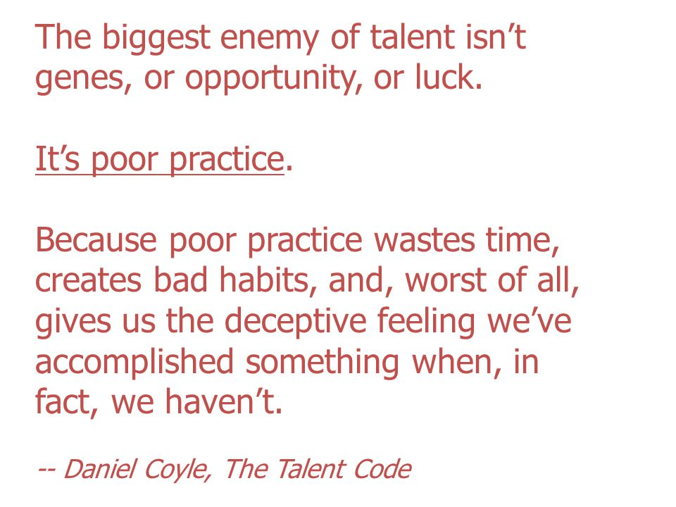 The biggest enemy of talent isn't genes, or opportunity, or luck.