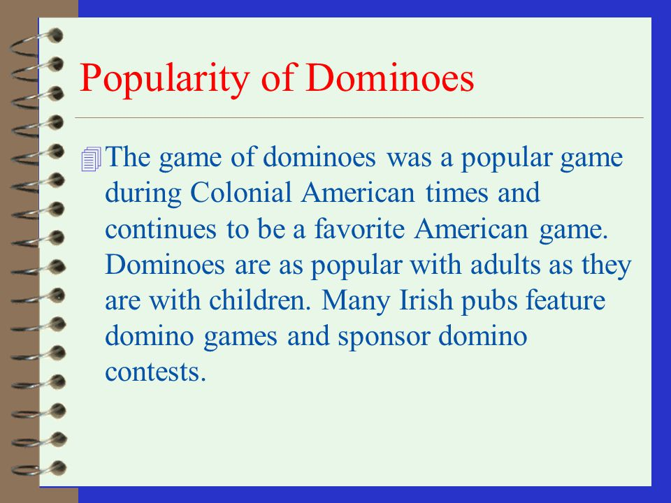 Dominoes origins China 4 Dominoes may have originally been used as counters in dice games or in a method of fortune telling with dice. In the year 112