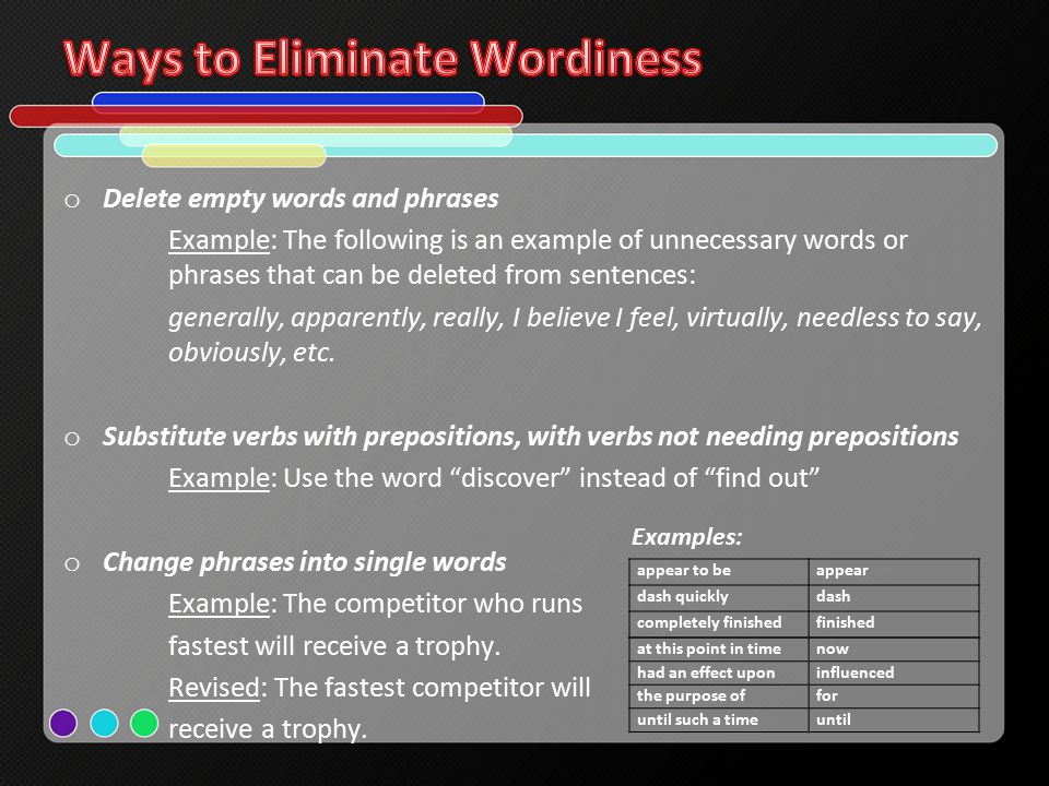 o Delete empty words and phrases Example: The following is an example of unnecessary words or phrases that can be deleted from sentences: generally, apparently, really, I believe I feel, virtually, needless to say, obviously, etc.
