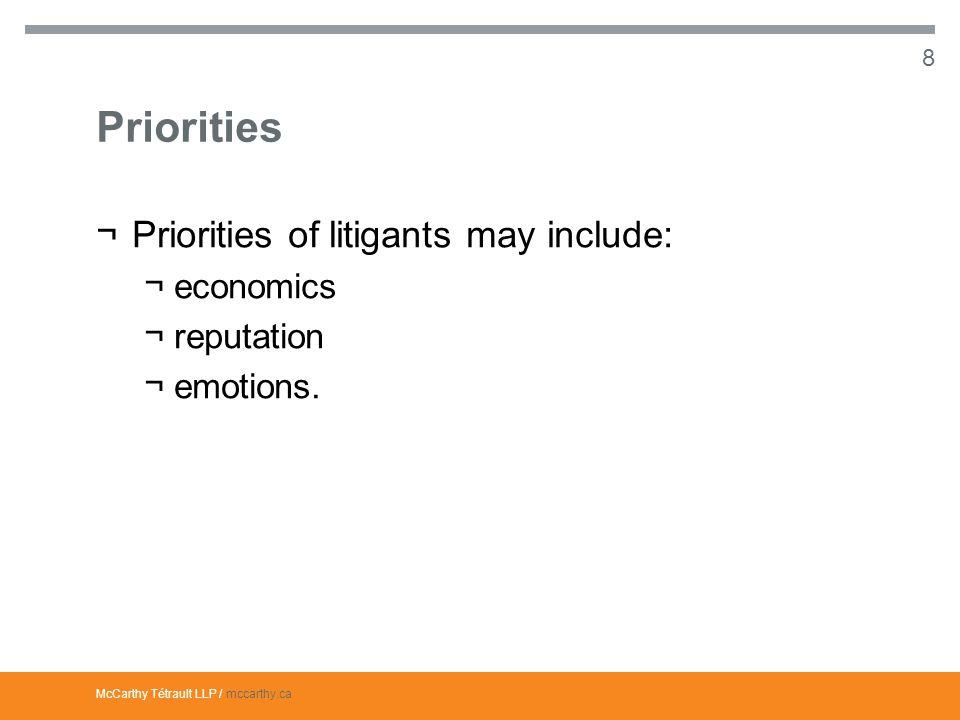 McCarthy Tétrault LLP / mccarthy.ca Priorities ¬Priorities of litigants may include: ¬economics ¬reputation ¬emotions.