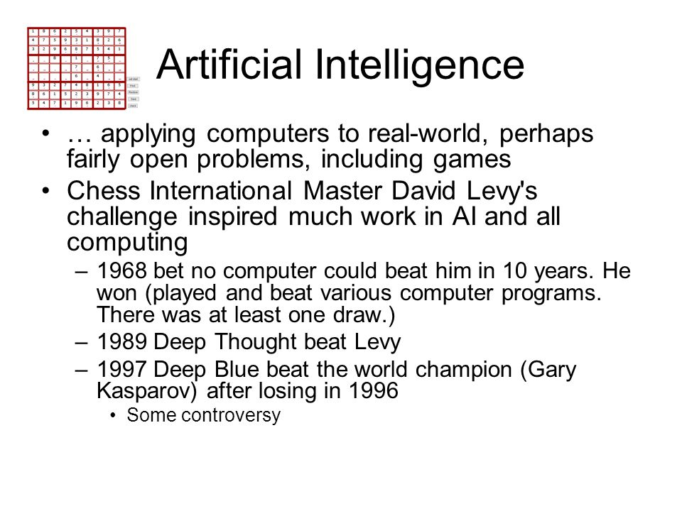 Artificial Intelligence … applying computers to real-world, perhaps fairly open problems, including games Chess International Master David Levy's chal