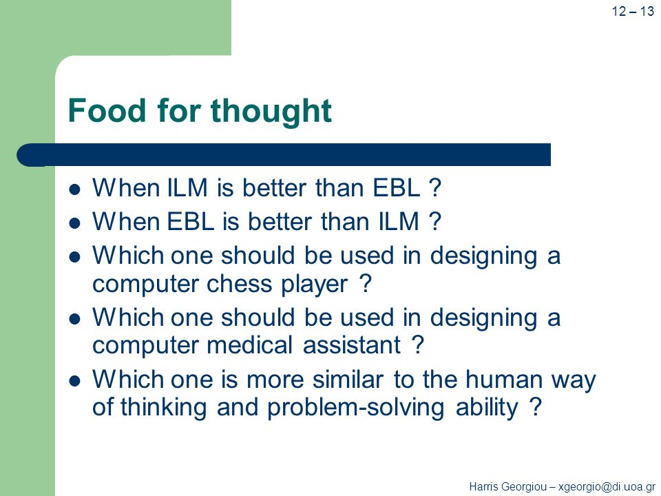 Harris Georgiou – xgeorgio@di.uoa.gr 12 – 13 Food for thought When ILM is better than EBL .