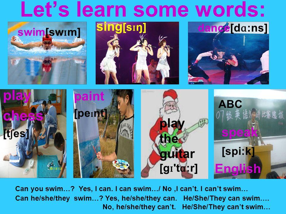 Let's learn some words: play chess [t ʃ es] paint [pe ɪ nt] speak [spi:k] English sing [s ɪ ŋ] swim[sw ɪ m] play the guitar [g ɪ t ɑ :r] Can you swim….