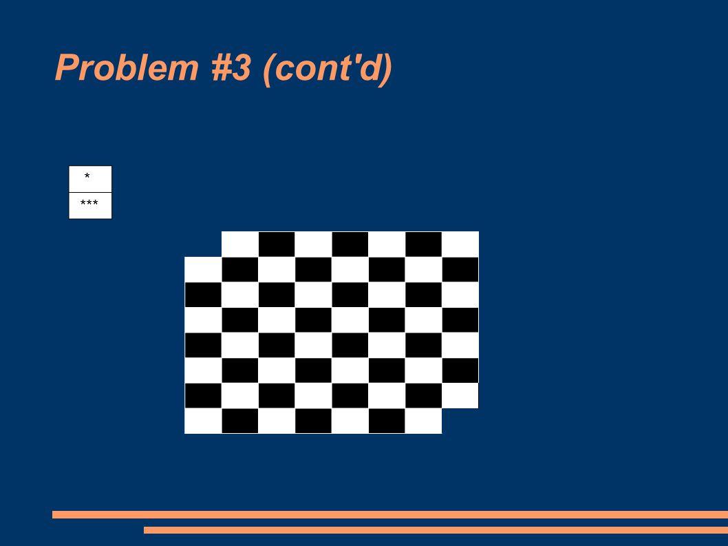 Problem #3 (cont d) * ***