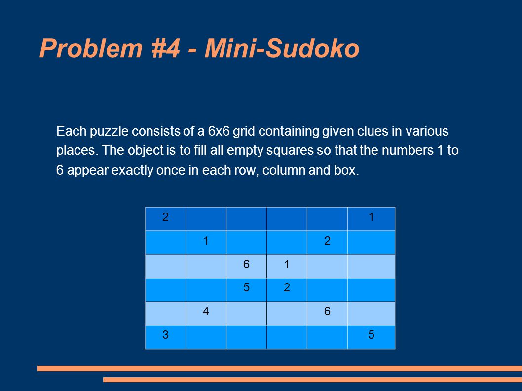 Problem #4 - Mini-Sudoko 21 12 61 52 46 35 Each puzzle consists of a 6x6 grid containing given clues in various places.