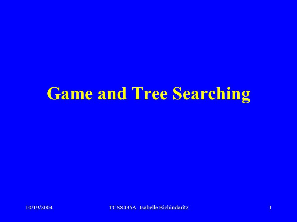 10/19/2004TCSS435A Isabelle Bichindaritz1 Game and Tree Searching