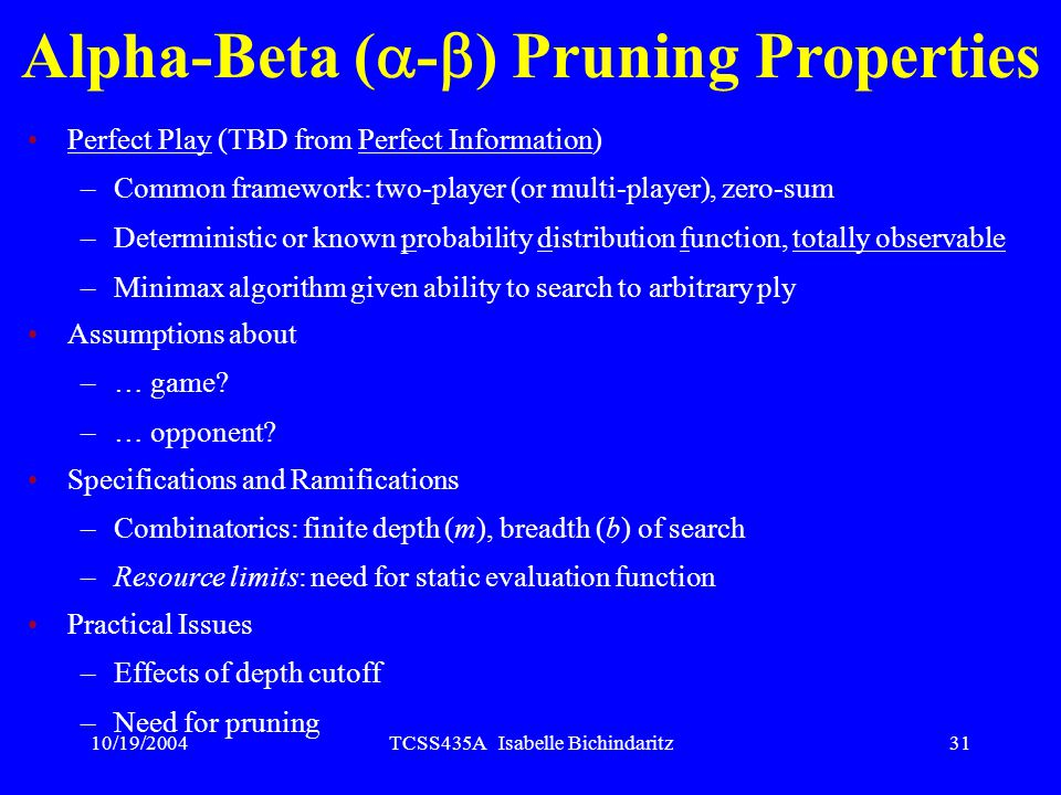 10/19/2004TCSS435A Isabelle Bichindaritz30 Alpha-Beta (  -  ) Pruning: Modified Minimax Algorithm