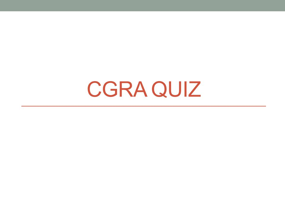 CGRA QUIZ