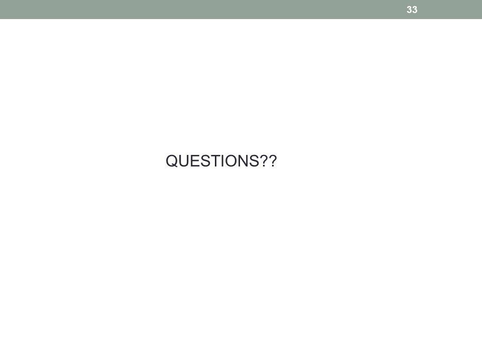 QUESTIONS?? 33