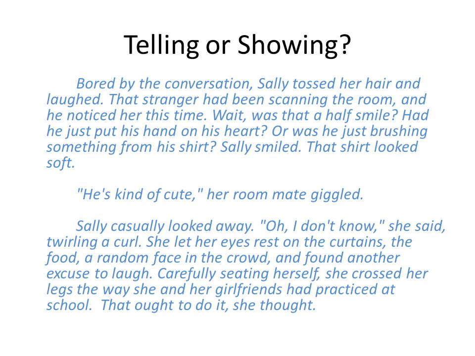 Telling or Showing. Bored by the conversation, Sally tossed her hair and laughed.