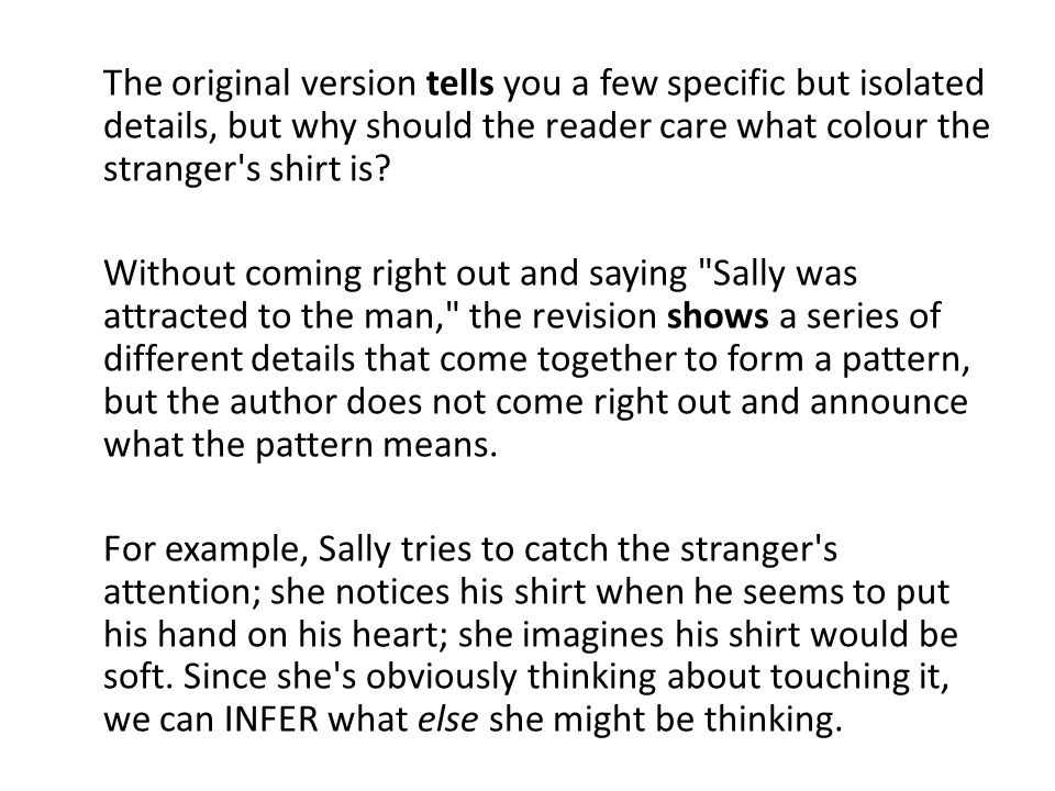 The original version tells you a few specific but isolated details, but why should the reader care what colour the stranger s shirt is.