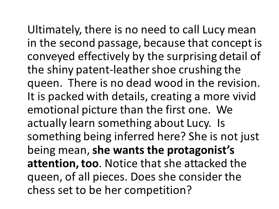 Ultimately, there is no need to call Lucy mean in the second passage, because that concept is conveyed effectively by the surprising detail of the shiny patent-leather shoe crushing the queen.