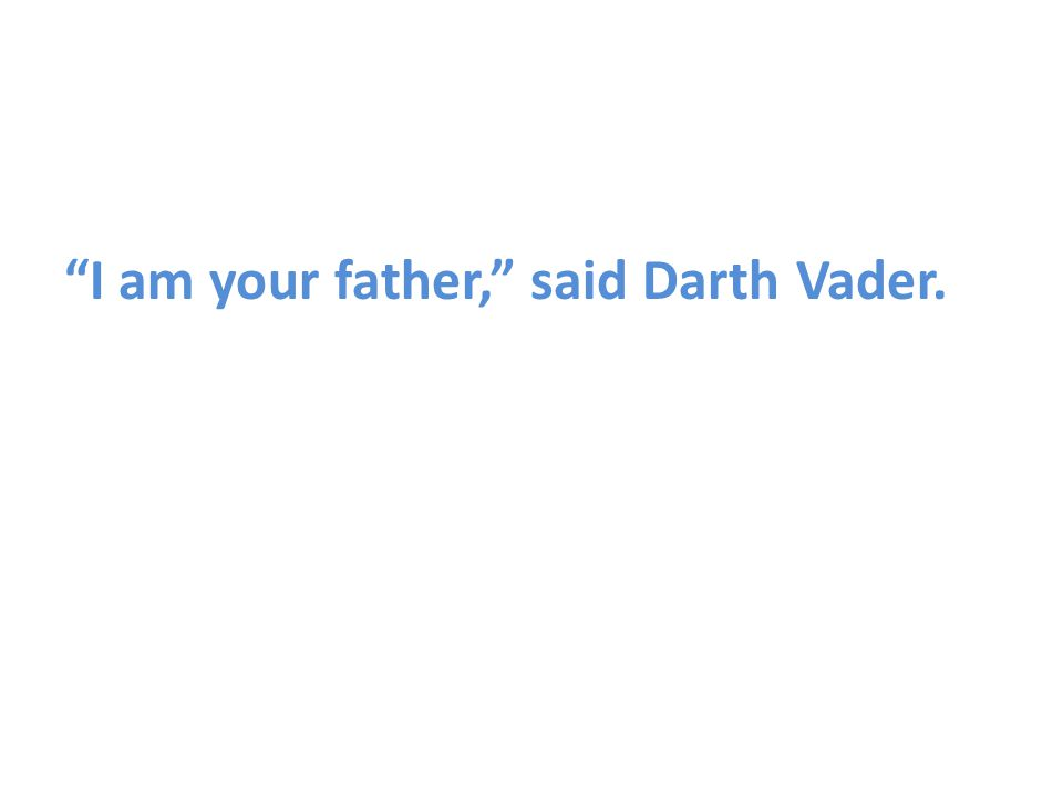 I am your father, said Darth Vader.