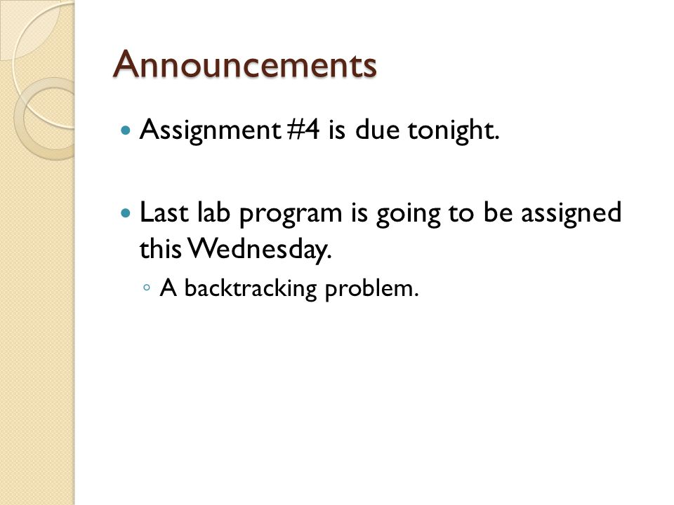 Announcements Assignment #4 is due tonight.
