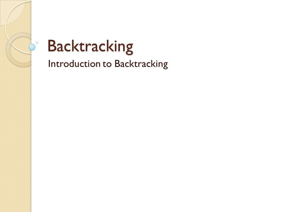 Backtracking Introduction to Backtracking