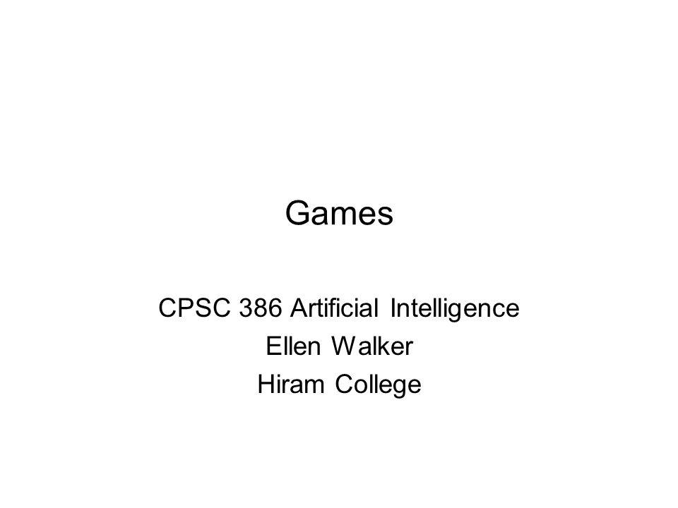 Games CPSC 386 Artificial Intelligence Ellen Walker Hiram College