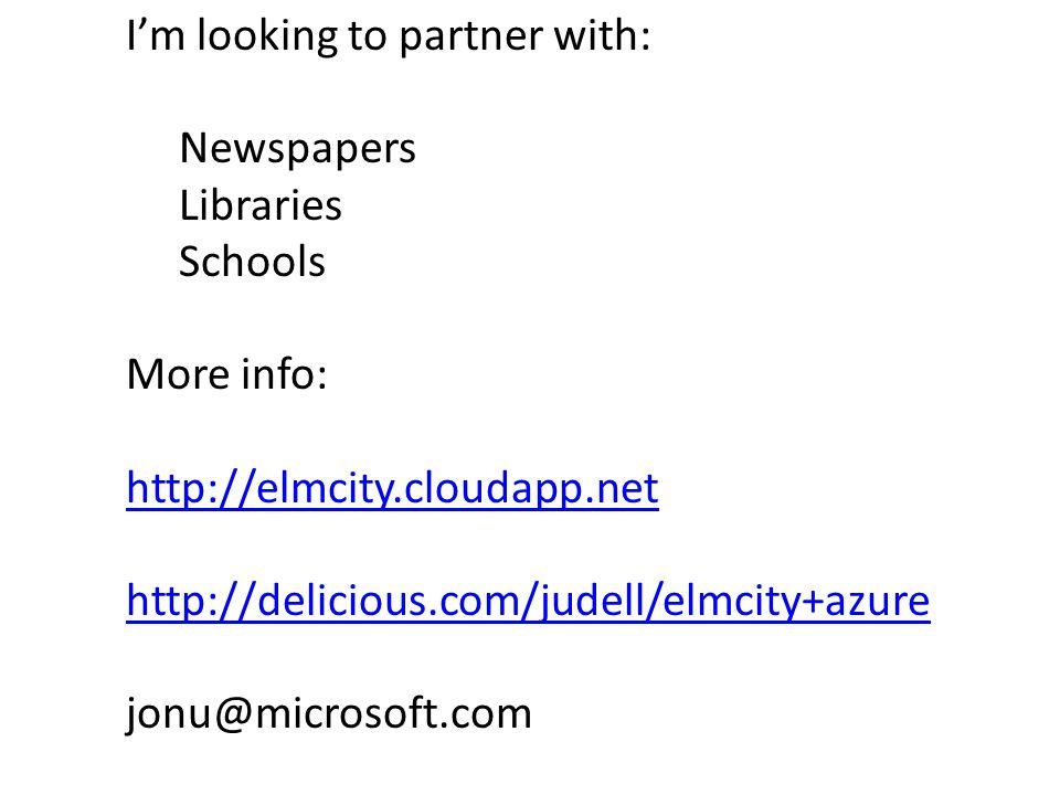 I'm looking to partner with: Newspapers Libraries Schools More info: http://elmcity.cloudapp.net http://delicious.com/judell/elmcity+azure jonu@microsoft.com