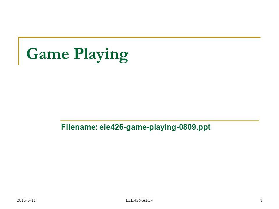 2015-5-11 EIE426-AICV 2 Contents:  Games vs.
