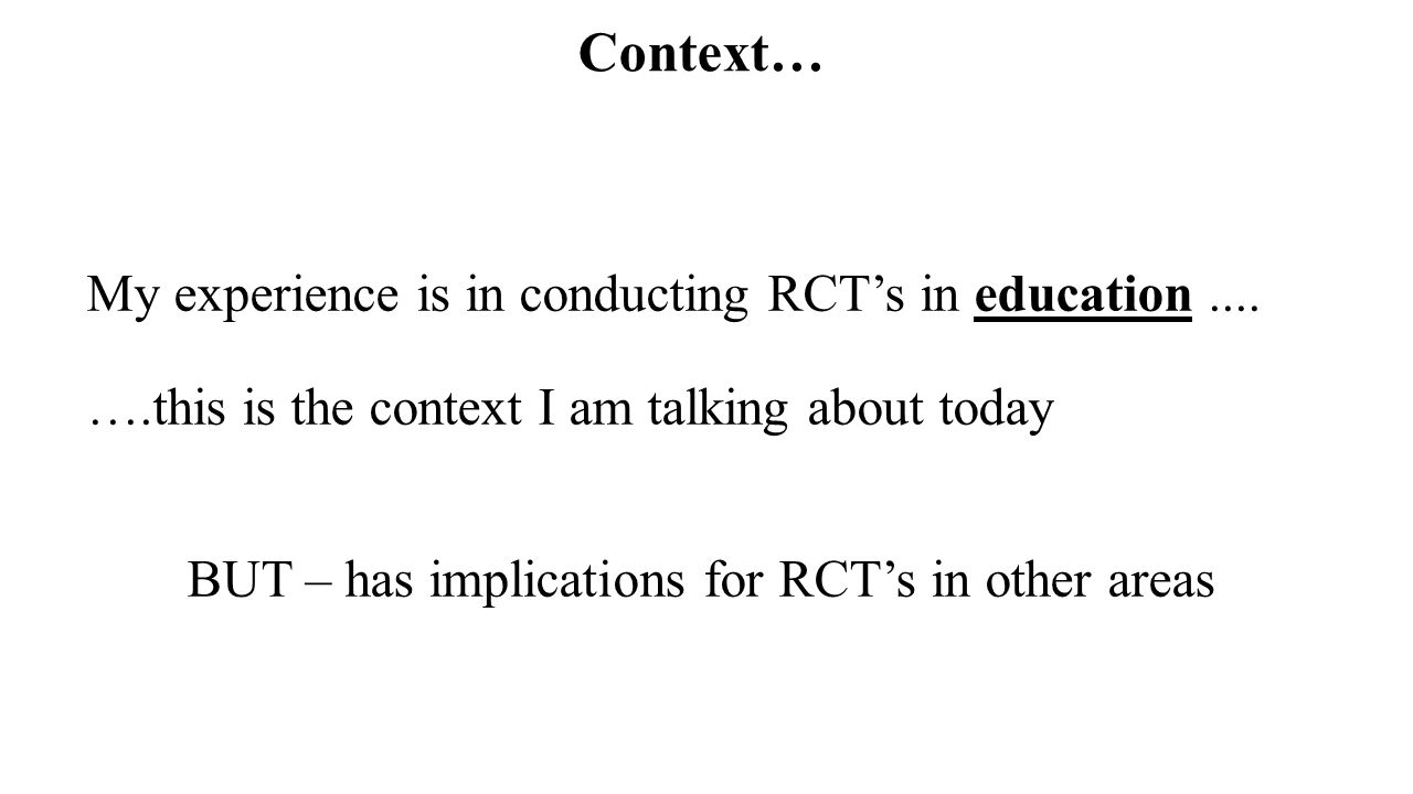 Context… My experience is in conducting RCT's in education....