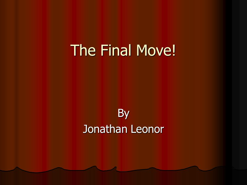 The Final Move! By Jonathan Leonor