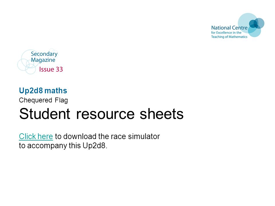 Up2d8 maths Chequered Flag Student resource sheets Click hereClick here to download the race simulator to accompany this Up2d8.