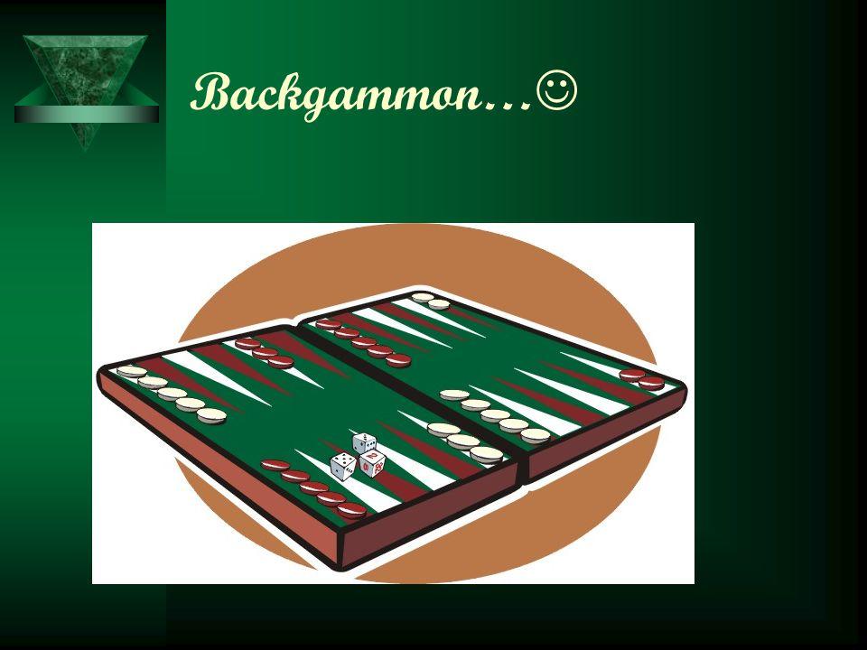 Backgammon…
