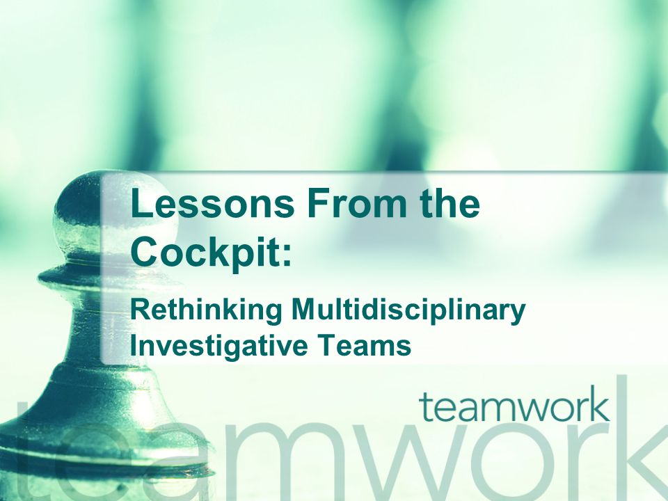 Lessons From the Cockpit: Rethinking Multidisciplinary Investigative Teams