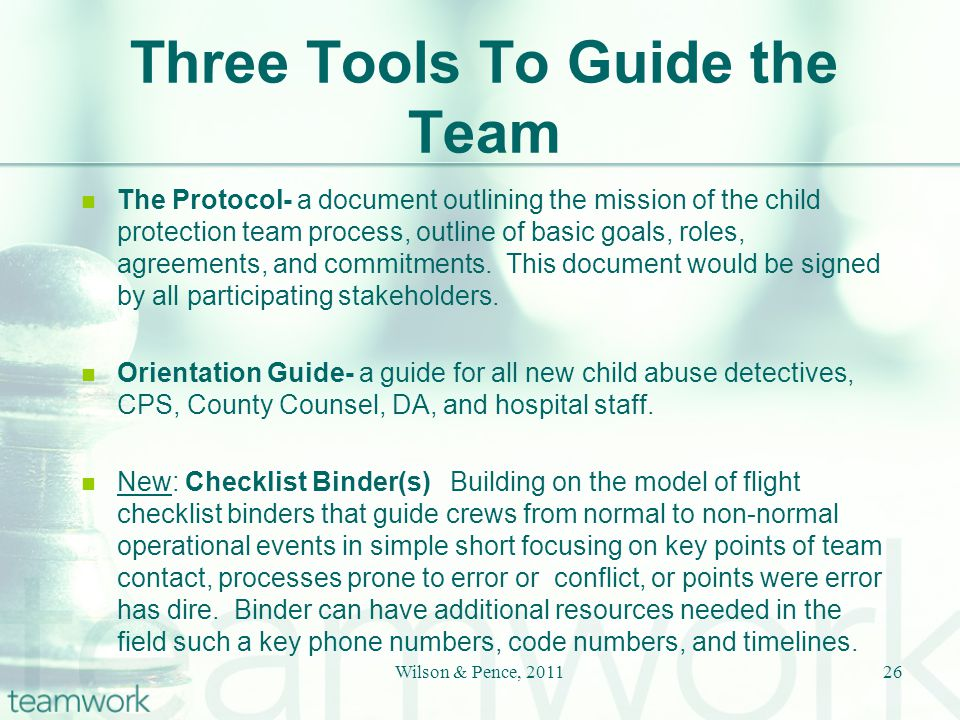 Three Tools To Guide the Team The Protocol- a document outlining the mission of the child protection team process, outline of basic goals, roles, agreements, and commitments.