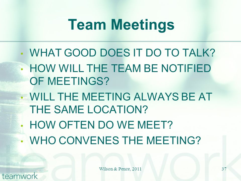 Team Meetings WHAT GOOD DOES IT DO TO TALK. HOW WILL THE TEAM BE NOTIFIED OF MEETINGS.