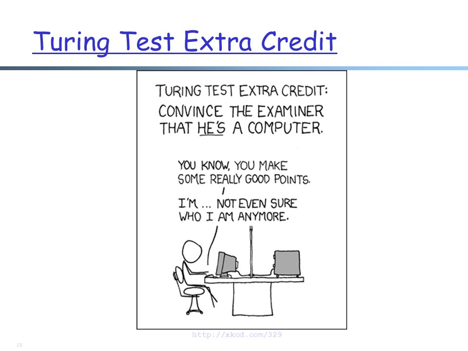 Turing Test Extra Credit 19 http://xkcd.com/329