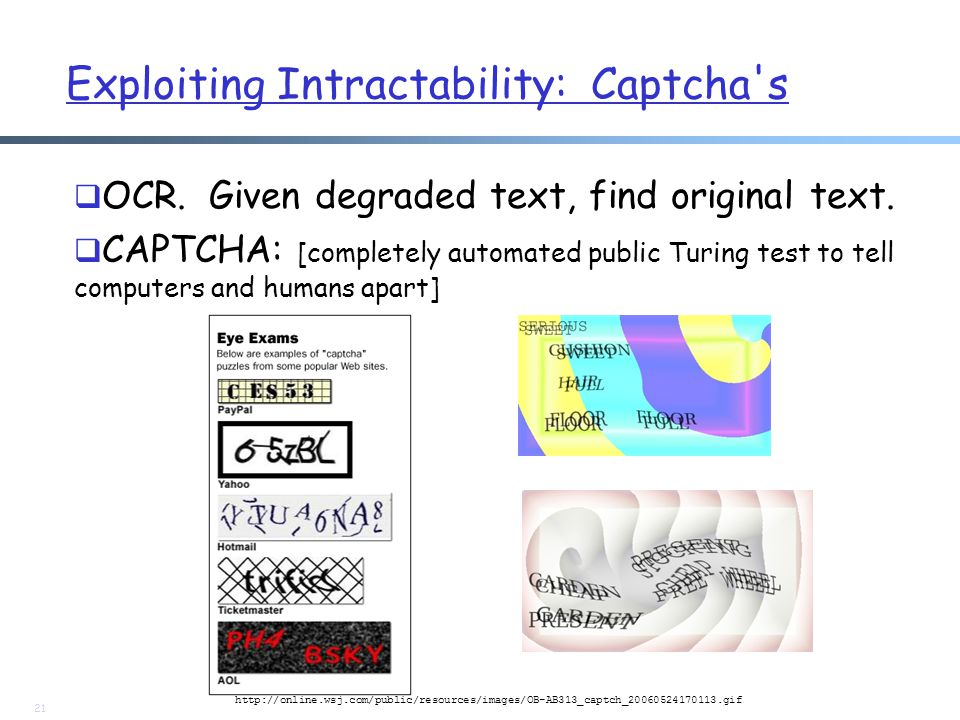 Exploiting Intractability: Captcha s  OCR. Given degraded text, find original text.