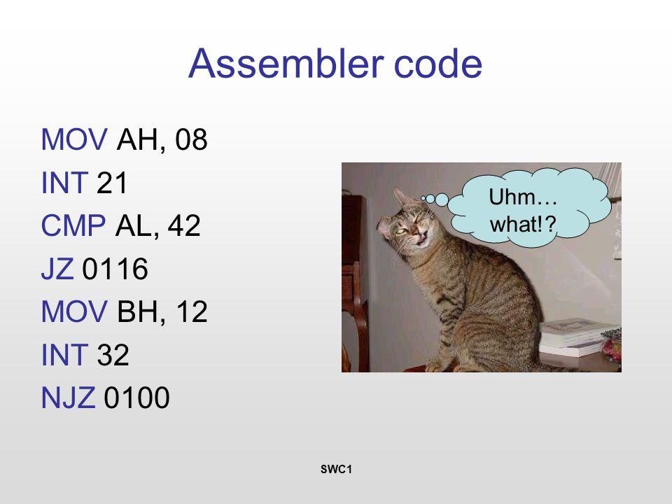 SWC1 Assembler code MOV AH, 08 INT 21 CMP AL, 42 JZ 0116 MOV BH, 12 INT 32 NJZ 0100 Uhm… what!?