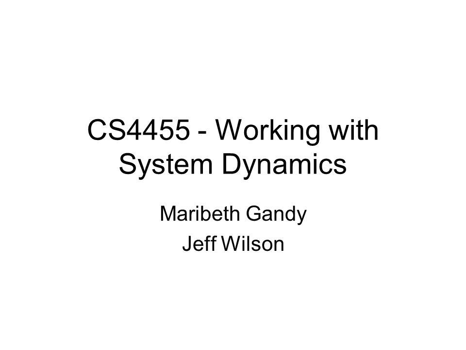 CS4455 - Working with System Dynamics Maribeth Gandy Jeff Wilson