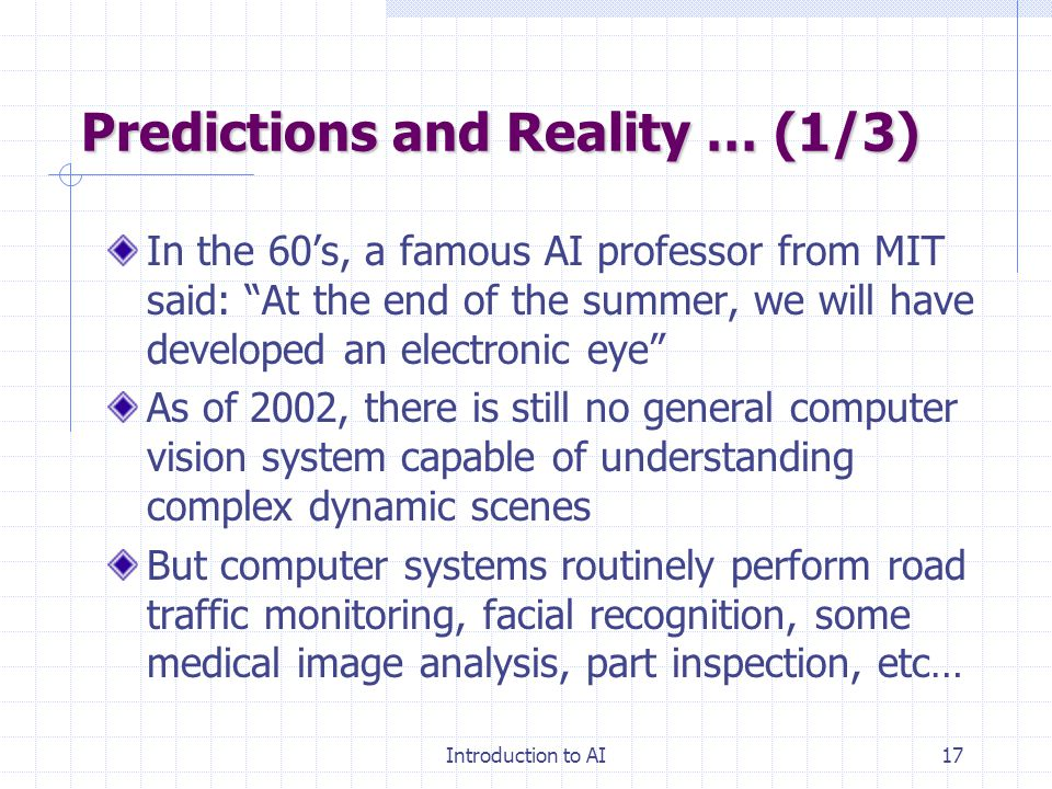 Introduction to AI16 Bits of History The return of neural networks, genetic algorithms, and artificial life (80's – 90's) Increased connection with ec