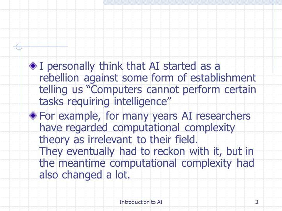 Introduction to AI2 Found on the Web … AI is the reproduction of the methods of human reasoning or intuition Using computational models to simulate in