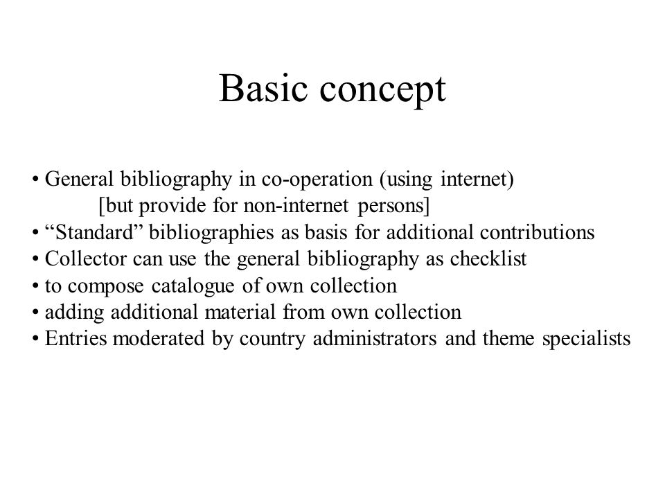 "Basic concept General bibliography in co-operation (using internet) [but provide for non-internet persons] ""Standard"" bibliographies as basis for addi"