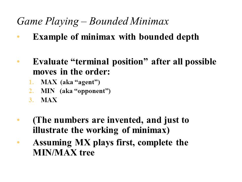= terminal position= agent= opponent 1 MIN MAX 1-3 A B BC Utility values of terminal positions obtained by an evaluation function