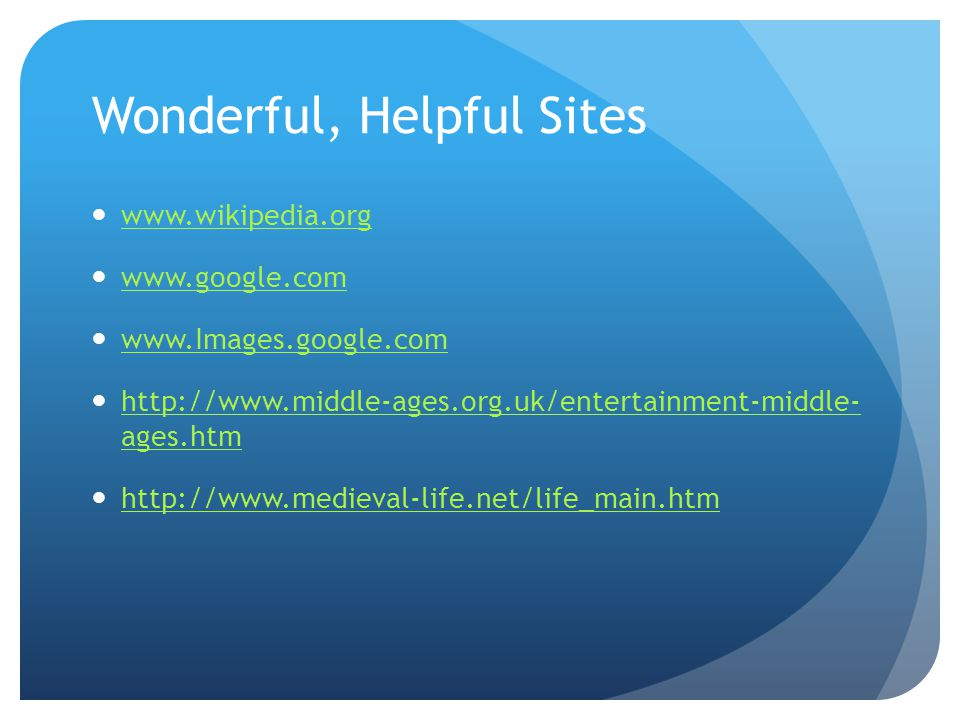 Wonderful, Helpful Sites www.wikipedia.org www.google.com www.Images.google.com http://www.middle-ages.org.uk/entertainment-middle- ages.htm http://www.middle-ages.org.uk/entertainment-middle- ages.htm http://www.medieval-life.net/life_main.htm