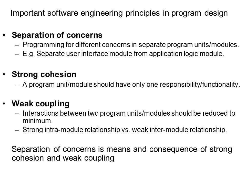 Important software engineering principles in program design Separation of concerns –Programming for different concerns in separate program units/modules.