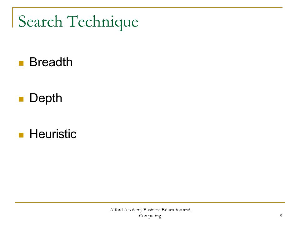 Alford Academy Business Education and Computing 8 Search Technique Breadth Depth Heuristic
