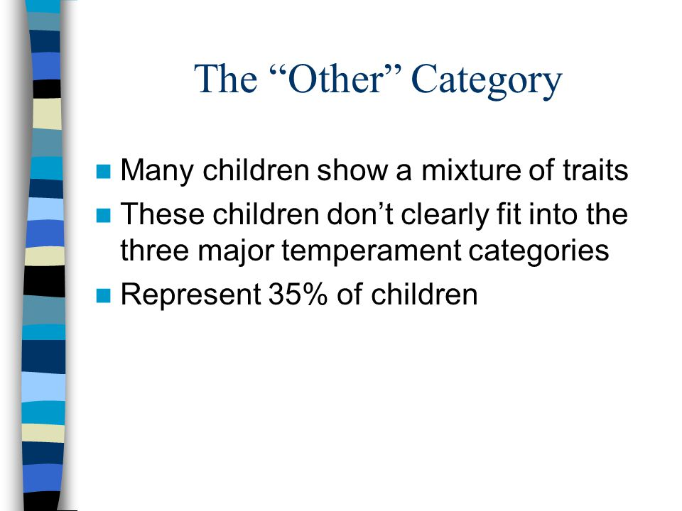 The Other Category Many children show a mixture of traits These children don't clearly fit into the three major temperament categories Represent 35% of children