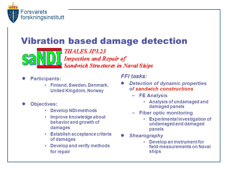 Forsvarets forskningsinstitutt Vibration based damage detection Participants: Finland, Sweden, Denmark, United Kingdom, Norway Objectives: Develop NDI