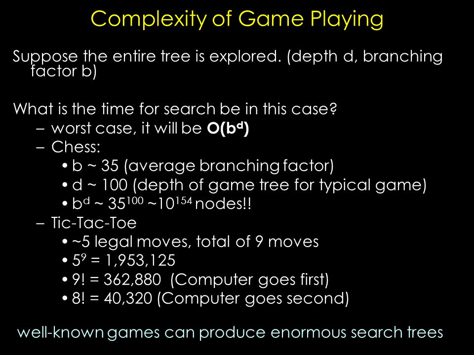 Complexity of Game Playing Suppose the entire tree is explored.