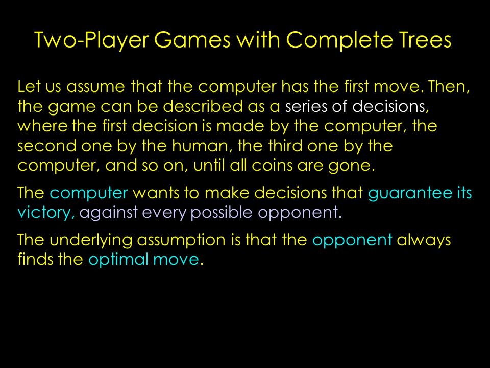 Two-Player Games with Complete Trees Let us assume that the computer has the first move.