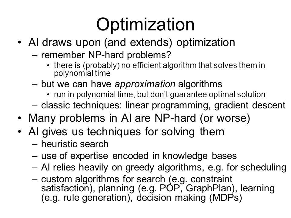 Optimization AI draws upon (and extends) optimization –remember NP-hard problems.