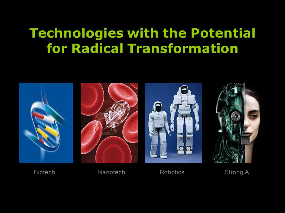 Strong AI RoboticsNanotechBiotech Technologies with the Potential for Radical Transformation