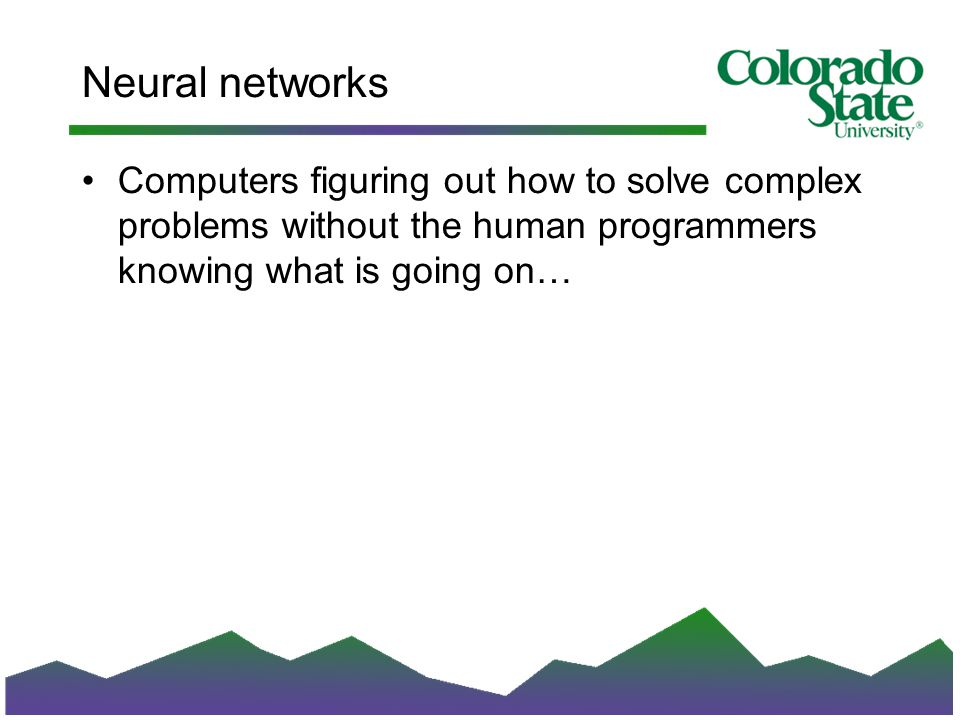 Neural networks Computers figuring out how to solve complex problems without the human programmers knowing what is going on…
