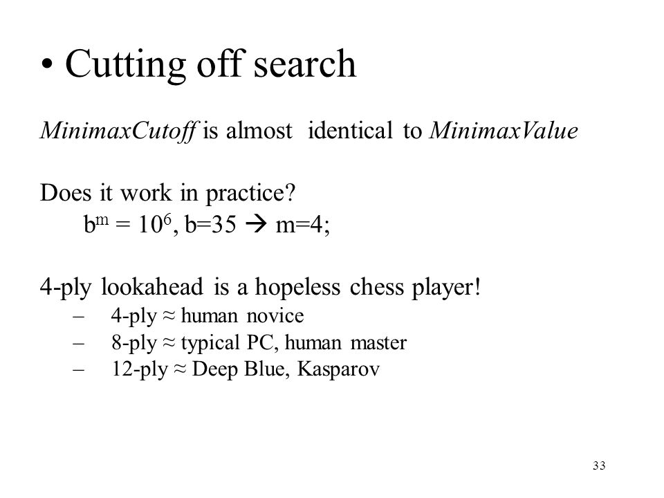 33 Cutting off search MinimaxCutoff is almost identical to MinimaxValue Does it work in practice.